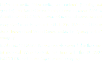 "Under the motto ""Non multa, sed multum"" (Quality, not quantity), the Boado Chaves family elaborates since 1974 its Albariño wine O CASAL, awarded in several occasions and recognized recently with a GOLDEN BACCHUS in the XI International Wine Contest within the ¨young whites¨ category. Its Abariño O CASAL Barrica was also awarded in the same International Wine Contest, this time with the SILVER BACCHUS within the ¨aged whites¨ category."